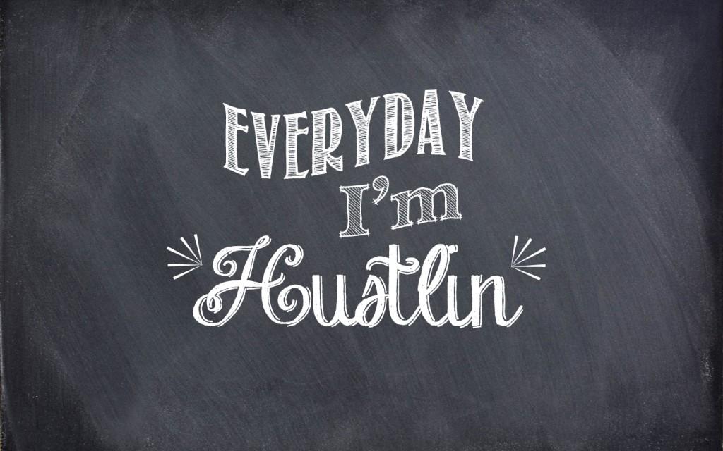 Everyday I'm Hustlin (3)