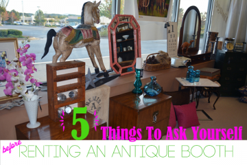 5 Things To Ask Yourself Before Renting An Antique Booth
